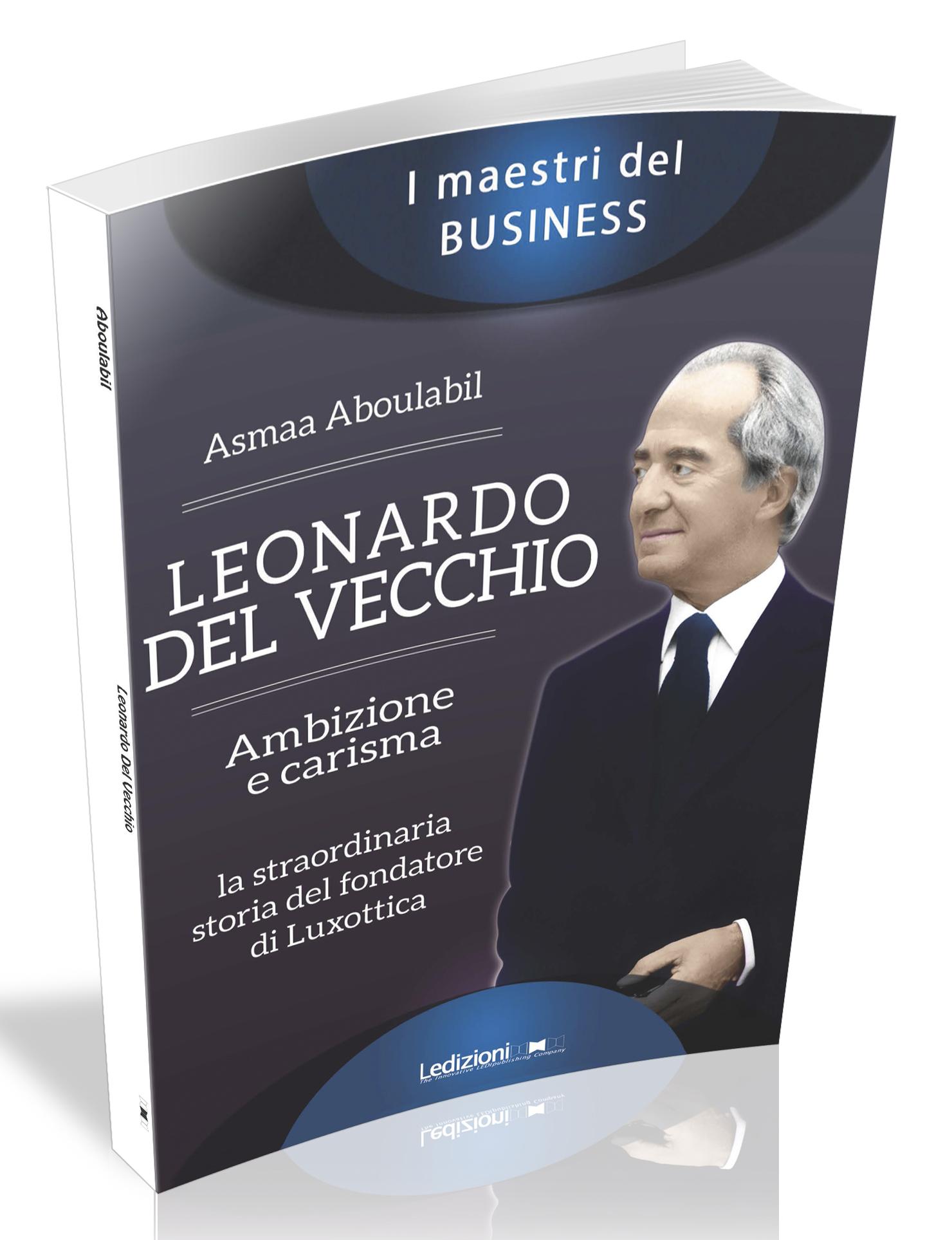 LEONARDO DEL VECCHIO  AMBIZIONE E CARISMA -